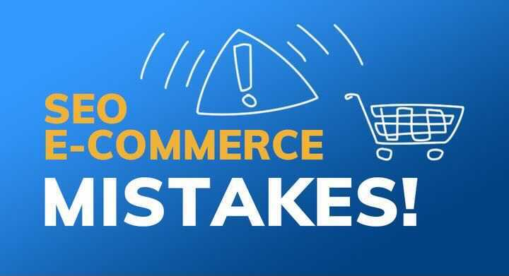 Top 10 E-commerce Mistakes and Ways to Improve Your E-commerce SEO