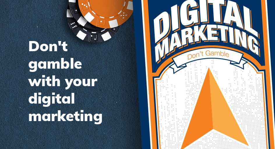 Don't gamble with your digital marketing